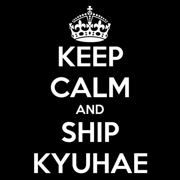KEEP CALM AND SHIP KYUHAE
