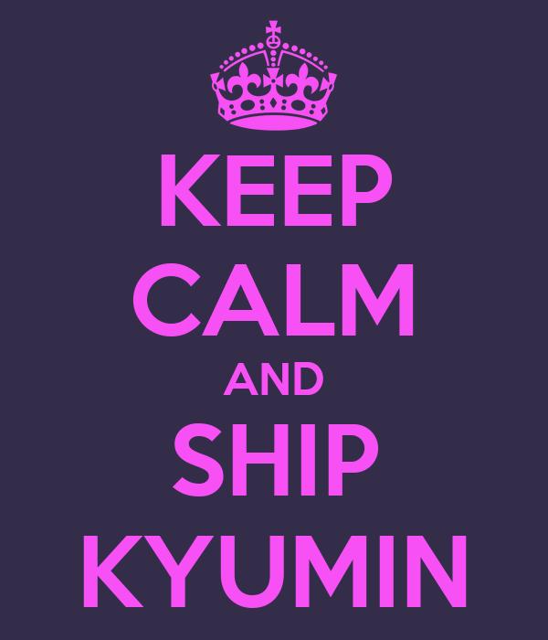 KEEP CALM AND SHIP KYUMIN