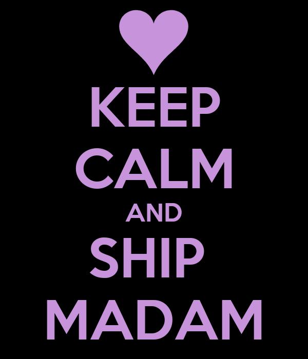 KEEP CALM AND SHIP  MADAM