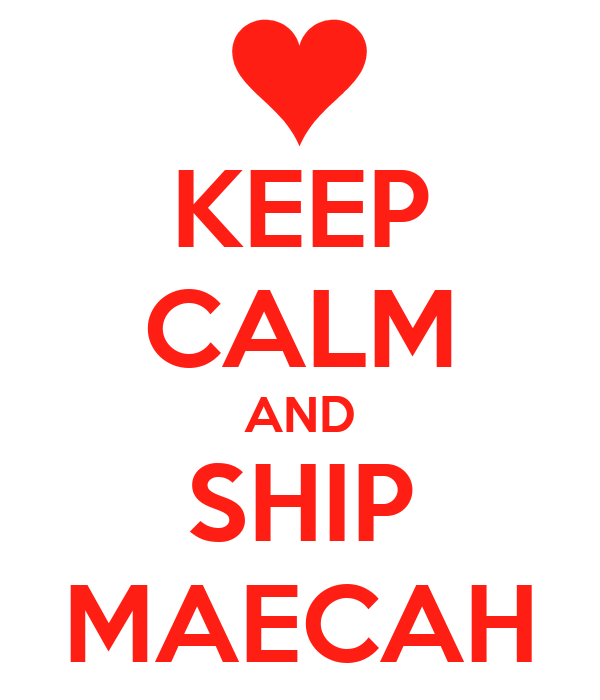 KEEP CALM AND SHIP MAECAH