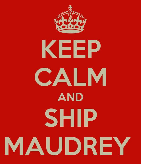 KEEP CALM AND SHIP MAUDREY