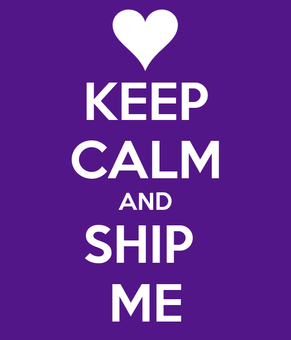 KEEP CALM AND SHIP  ME