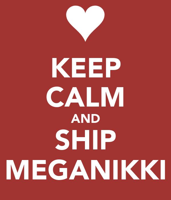 KEEP CALM AND SHIP MEGANIKKI