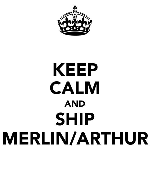 KEEP CALM AND SHIP MERLIN/ARTHUR