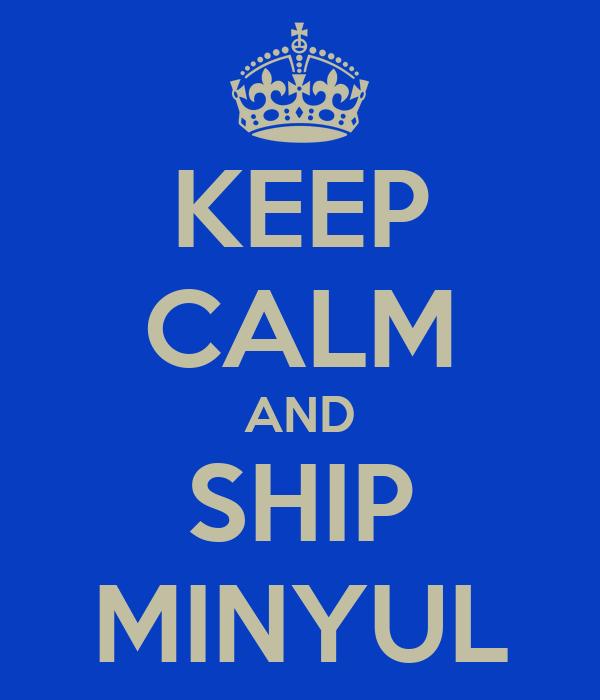 KEEP CALM AND SHIP MINYUL