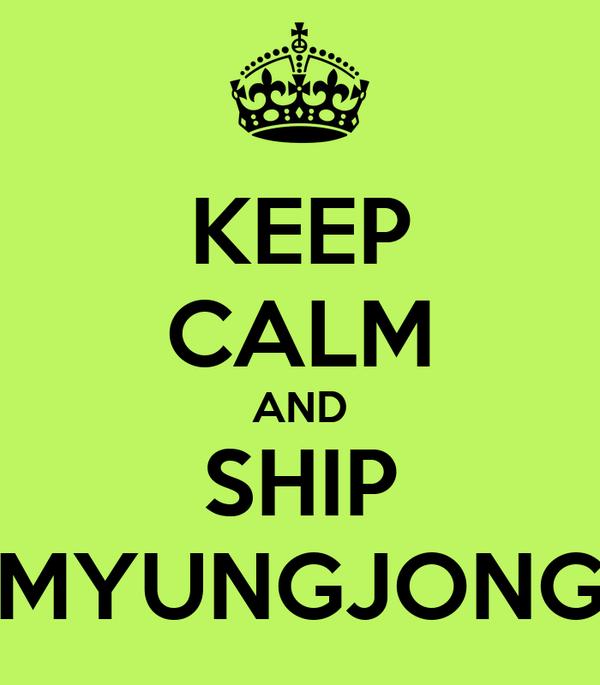 KEEP CALM AND SHIP MYUNGJONG