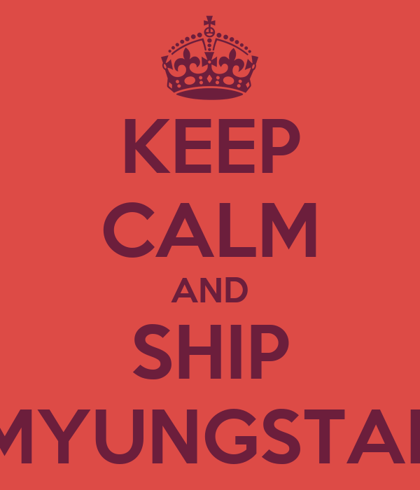 KEEP CALM AND SHIP MYUNGSTAL