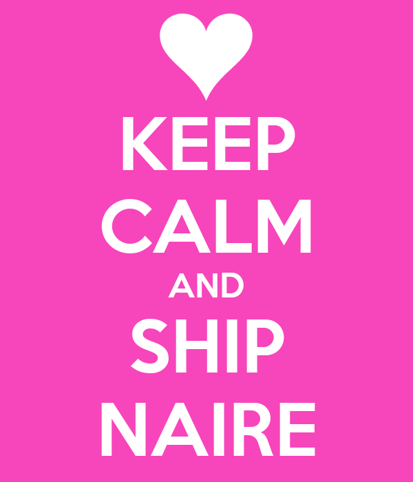 KEEP CALM AND SHIP NAIRE
