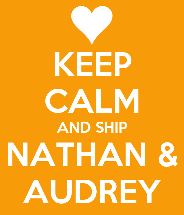 KEEP CALM AND SHIP NATHAN & AUDREY