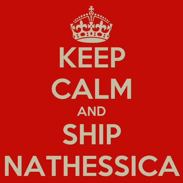 KEEP CALM AND SHIP NATHESSICA