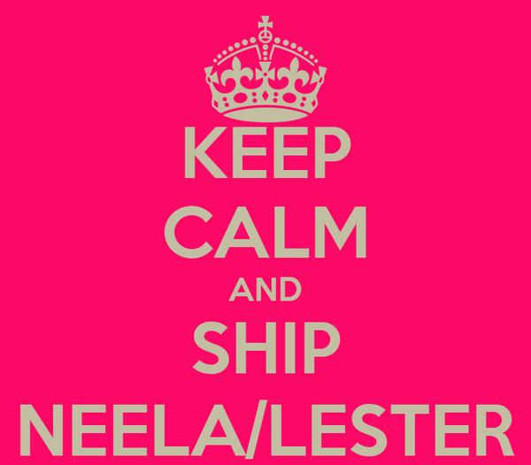 KEEP CALM AND SHIP NEELA/LESTER