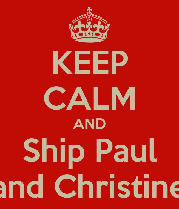 KEEP CALM AND Ship Paul and Christine
