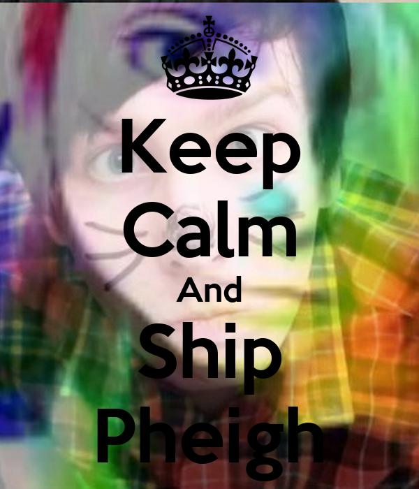 Keep Calm And Ship Pheigh