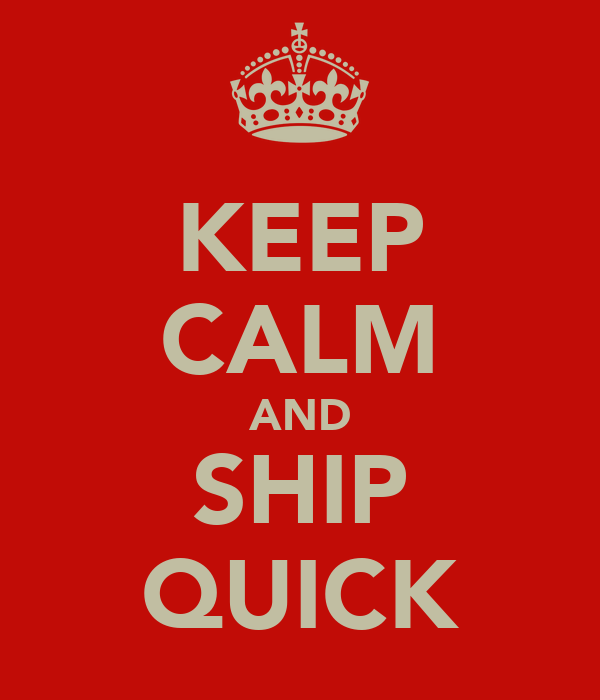 KEEP CALM AND SHIP QUICK
