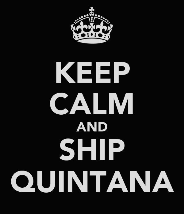 KEEP CALM AND SHIP QUINTANA