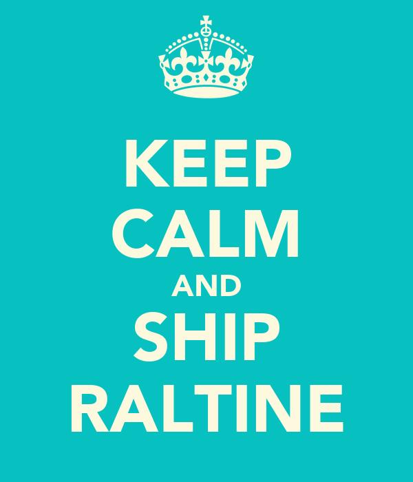 KEEP CALM AND SHIP RALTINE
