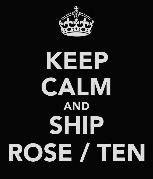 KEEP CALM AND SHIP ROSE / TEN