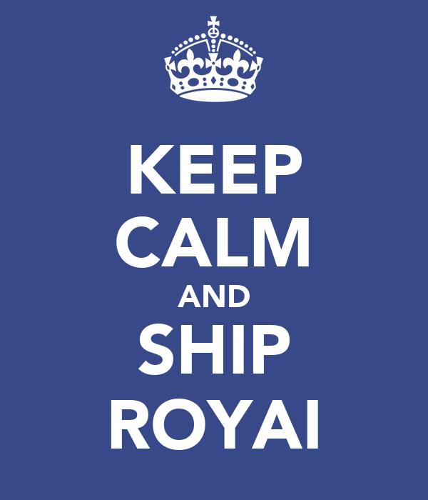 KEEP CALM AND SHIP ROYAI