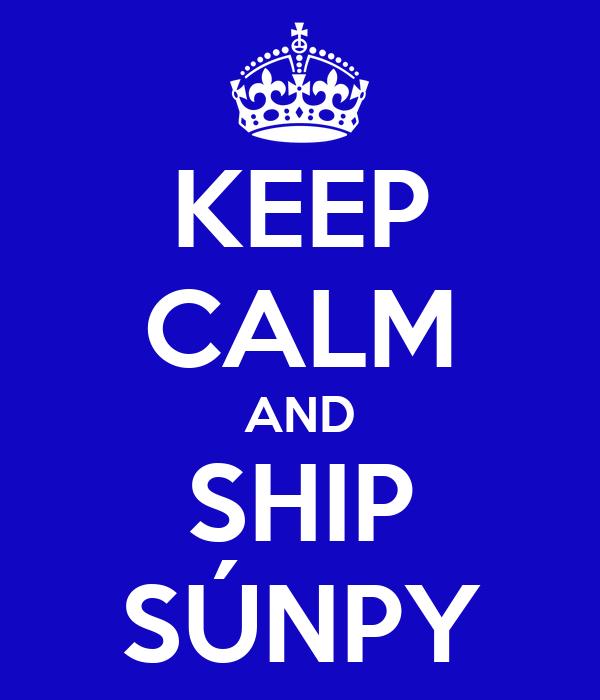 KEEP CALM AND SHIP SÚNPY