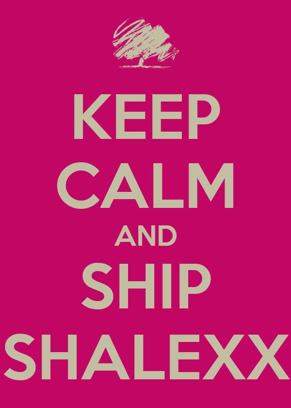 KEEP CALM AND SHIP SHALEXX