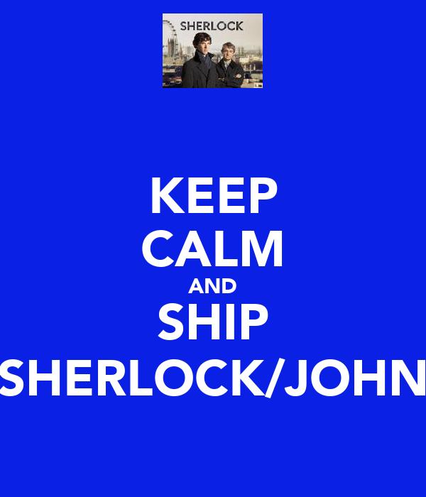 KEEP CALM AND SHIP SHERLOCK/JOHN