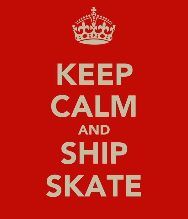 KEEP CALM AND SHIP SKATE
