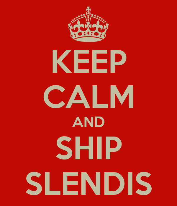 KEEP CALM AND SHIP SLENDIS