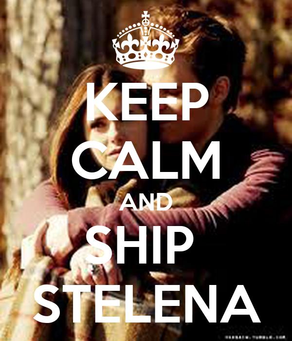 KEEP CALM AND SHIP  STELENA