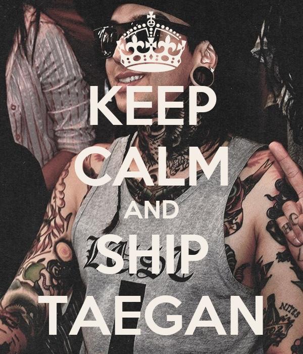 KEEP CALM AND SHIP TAEGAN