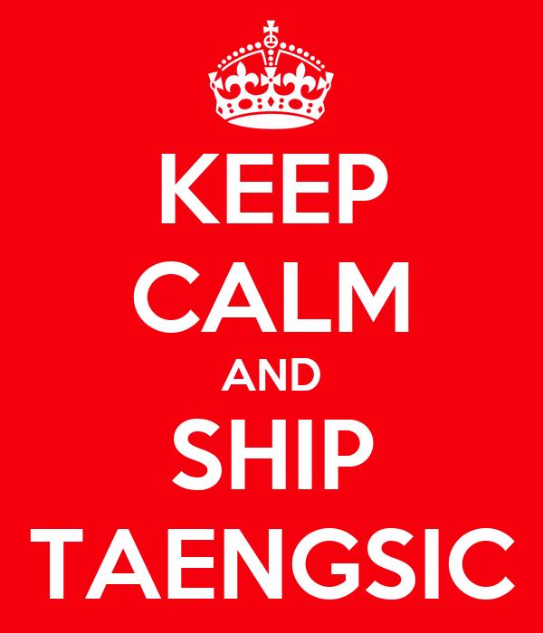 KEEP CALM AND SHIP TAENGSIC