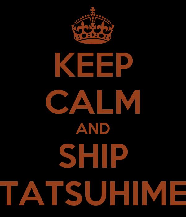 KEEP CALM AND SHIP TATSUHIME