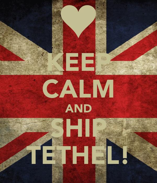 KEEP CALM AND SHIP TETHEL!