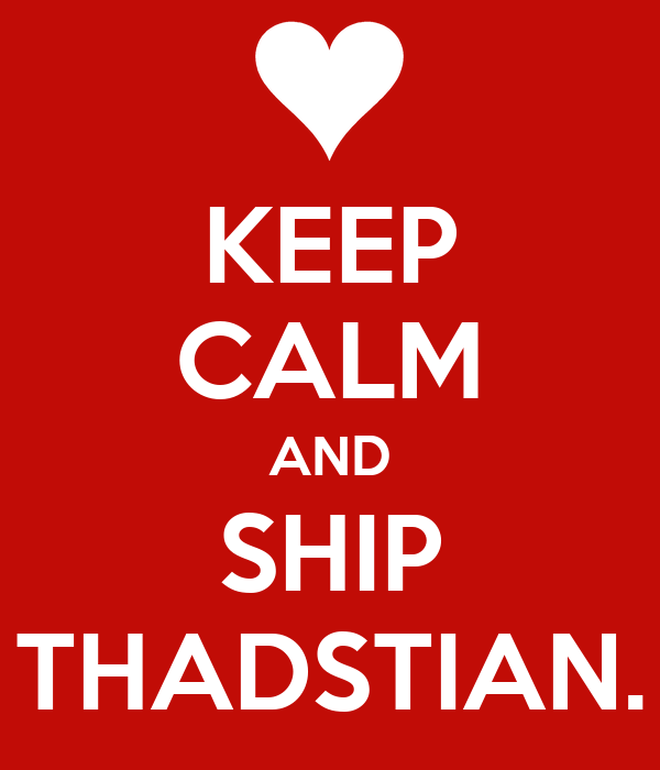 KEEP CALM AND SHIP THADSTIAN.
