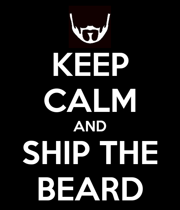 KEEP CALM AND SHIP THE BEARD