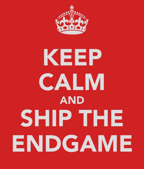 KEEP CALM AND SHIP THE ENDGAME