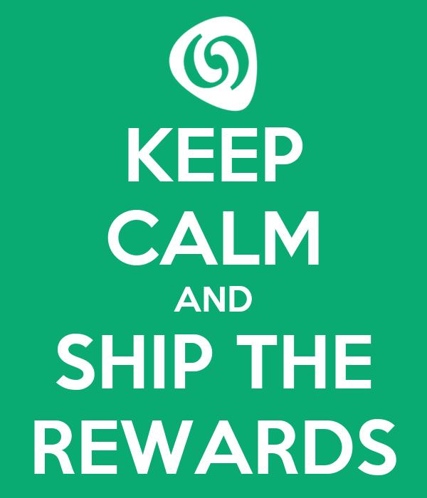 KEEP CALM AND SHIP THE REWARDS