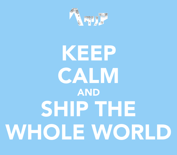KEEP CALM AND SHIP THE WHOLE WORLD