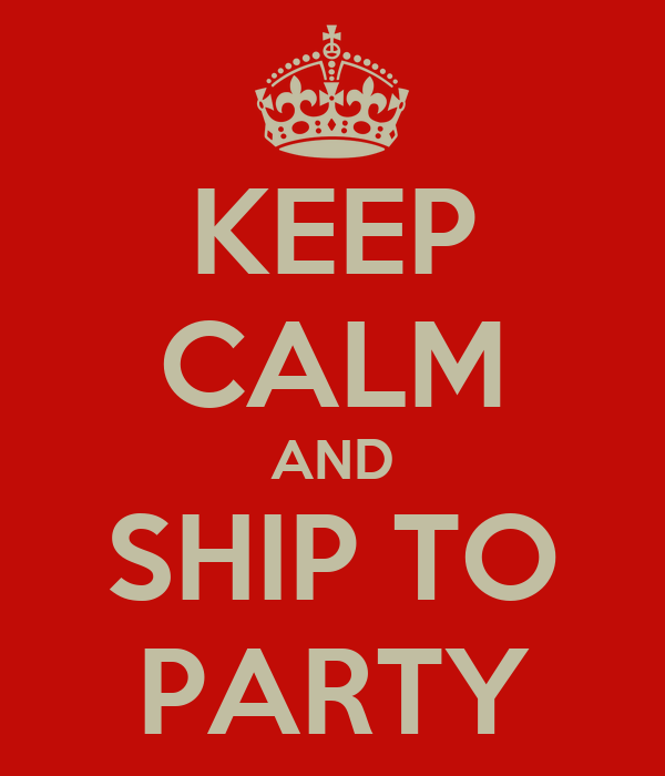 KEEP CALM AND SHIP TO PARTY