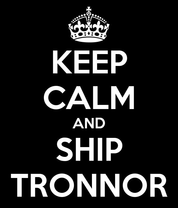 KEEP CALM AND SHIP TRONNOR