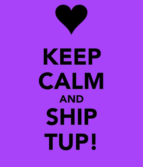 KEEP CALM AND SHIP TUP!