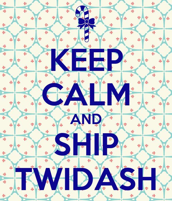 KEEP CALM AND SHIP TWIDASH