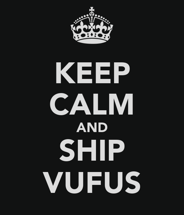 KEEP CALM AND SHIP VUFUS