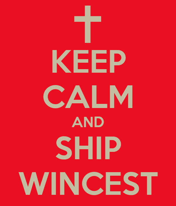 KEEP CALM AND SHIP WINCEST