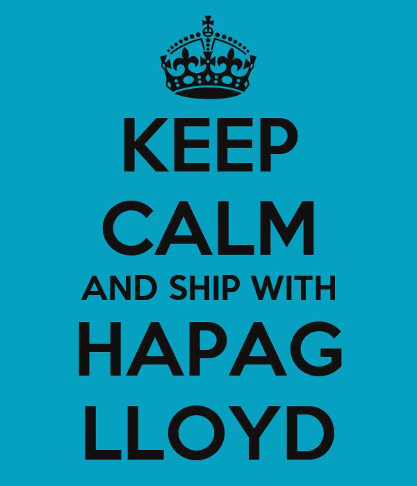 KEEP CALM AND SHIP WITH HAPAG LLOYD