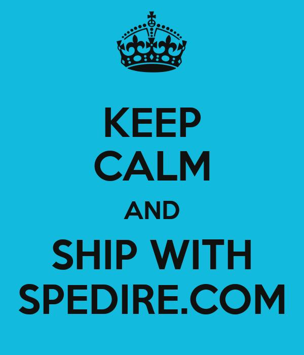 KEEP CALM AND SHIP WITH SPEDIRE.COM