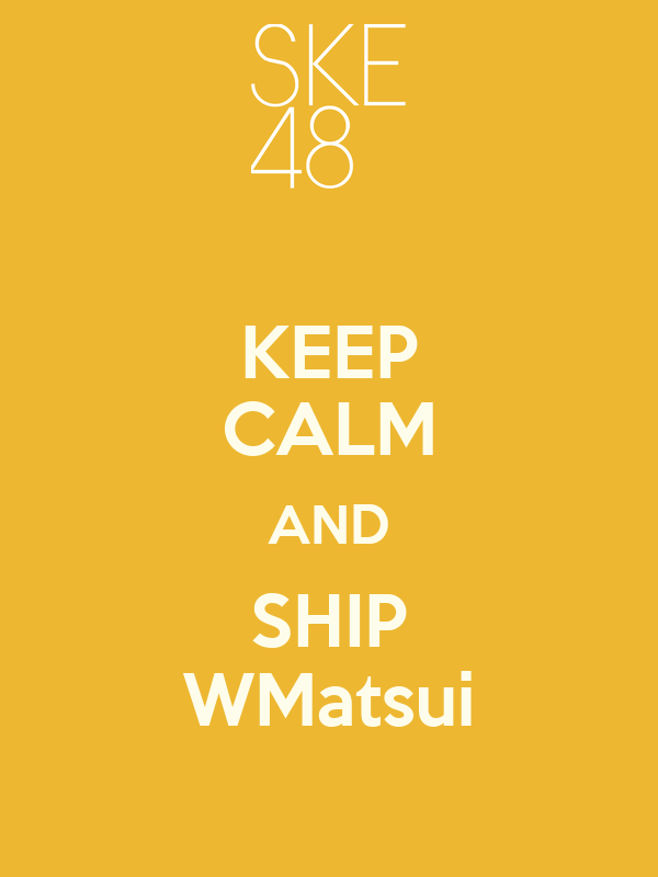 KEEP CALM AND SHIP WMatsui