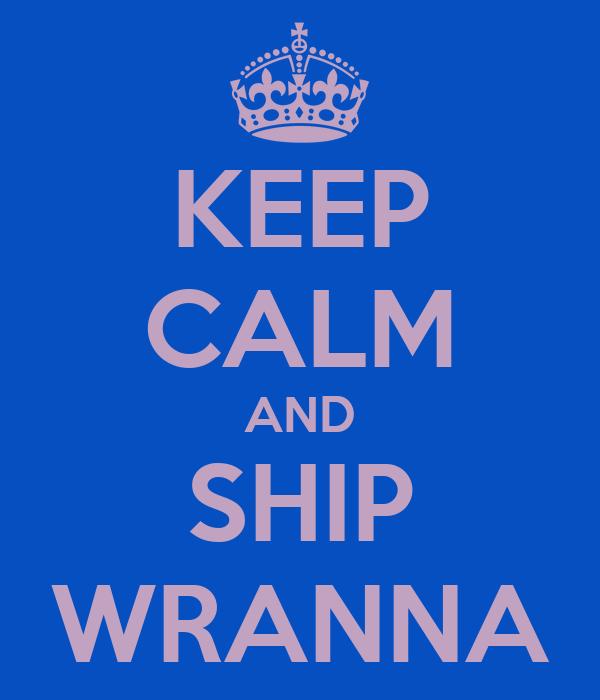 KEEP CALM AND SHIP WRANNA