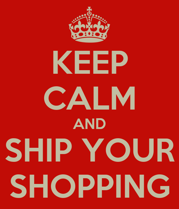 KEEP CALM AND SHIP YOUR SHOPPING