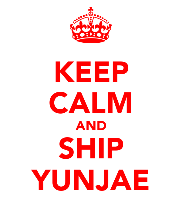 KEEP CALM AND SHIP YUNJAE