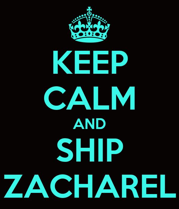 KEEP CALM AND SHIP ZACHAREL